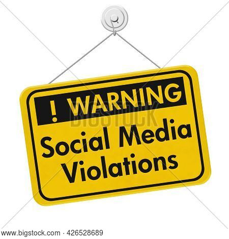 Social Media Violations Message On A On Yellow Caution Hanging Sign 3d Illustration