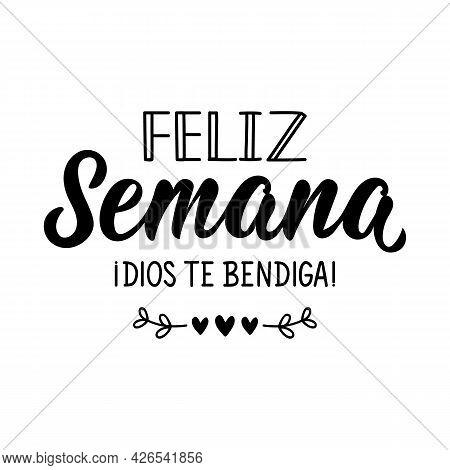 Feliz Semana. Dios Te Bendiga. Lettering. Translation From Spanish - Happy Week. God Bless You. Elem