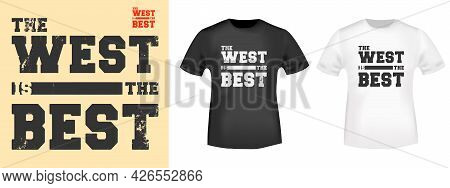 The West Is The Best Typography For T-shirt Stamps, Tee Prints, Applique Clothing, Or Other Printing