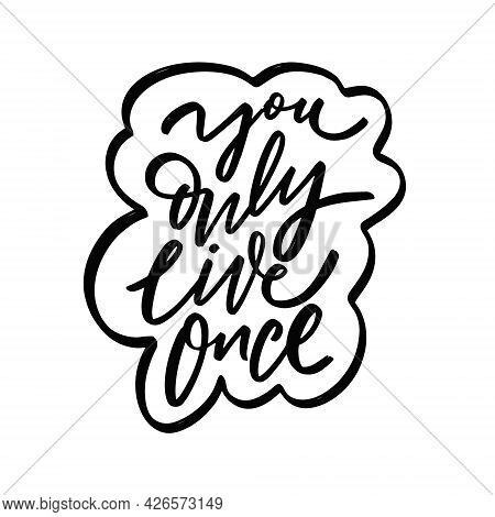 You Only Live Once. Hand Drawn Black Color Lettering Phrase.