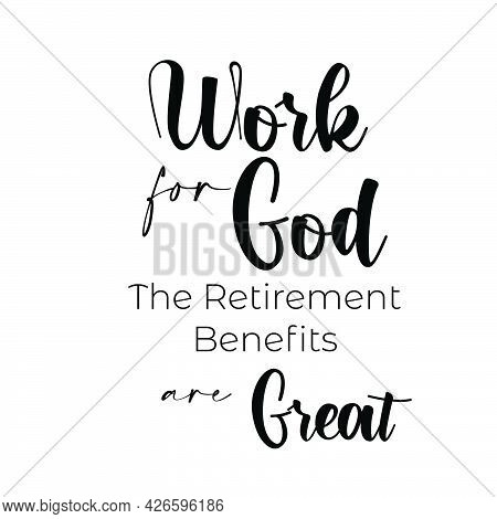 Christian T Shirt Design -  Work For God The Retirement Benefits Are Great