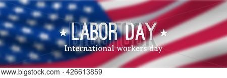Labor Day Horizontal Banner. Festive Banner With Usa Flag And Inscription: Labor Day, International