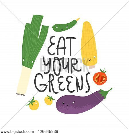 Eat Your Greens Lettering. Cute Hand Drawn Veggie Characters With Cheerful Faces.