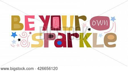 Be Your Own Sparkle Affirmation Quote Inspiring  Words. Colourful Letters. Design For T-shirts, Post