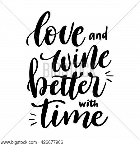 Positive Funny Wine Saying For Poster In Cafe, Bar, T Shirt Design. Love And Wine Better With Time,
