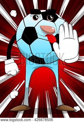 Soccer Ball Showing Deny Or Refuse Hand Gesture. Traditional Football Ball As A Cartoon Character Wi