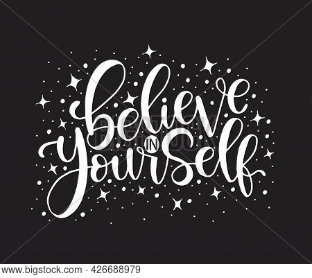 Believe In Yourself, Hand Lettering Inscription Positive Typography Poster, Conceptual Handwritten P