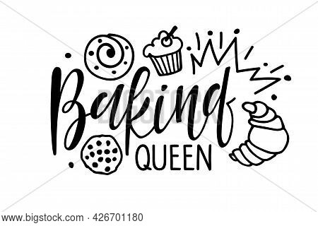 Baking Queen. Handwritten Lettering With Crown And Baking Sketch. Typography Vector For Poster, Card
