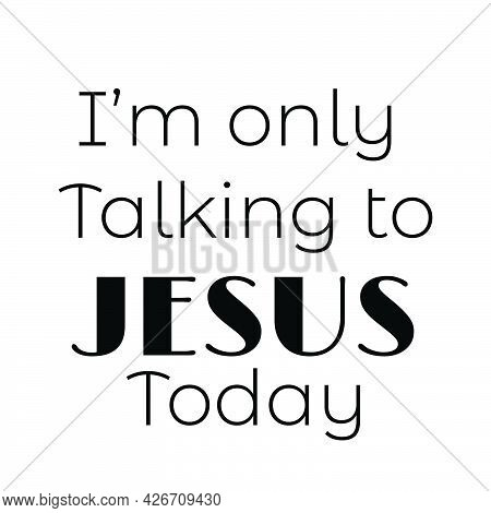 Jesus Quote, Typography For Print Or Use As Poster, Card, Flyer Or T Shirt
