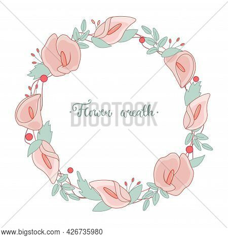 Round Wreath With Flowers And Leaves. Kala Flower. Vector Illustration For Greeting Cards, Posters,