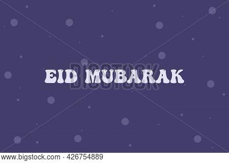Holy Eid Mubarak Typography Design. Bubble On Isolated Background. Islamic Festival Day.