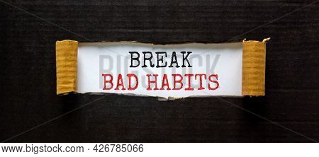 Break Bad Habits Symbol. Words 'break Bad Habits' Appearing Behind Torn Black Paper. Beautiful Black
