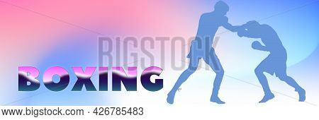 Boxing Sports Banner. Silhouettes Of Professional Boxers On Colorful Gradient Background With Copy S