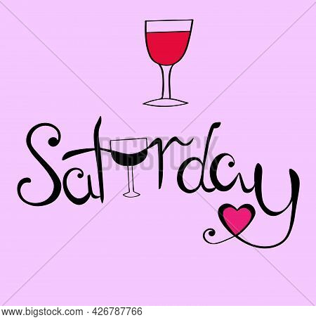 The Lettering Saturday Is Hand-drawn In Black Ink On A Pink Background. Vector Illustration. A Glass