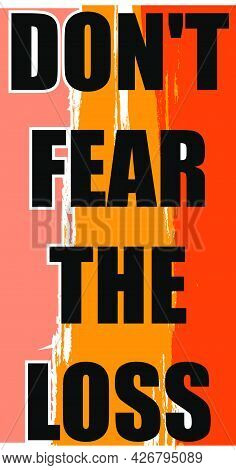 Don't Fear The Loss Typography T Shirt Design Vector,yellow Color Design.