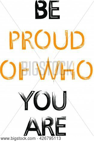 Be Proud Of Who You Are T Shirt Design Vector