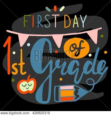First Day Of First Grade Lettering Calligraphy Phrase On Black Chalkboard. Decorative School Signs S