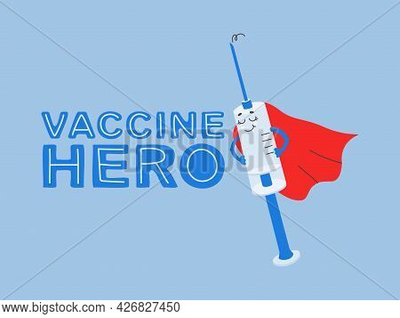 Cartoon Syringe With Vaccine. Illustration And Lettering Vaccine Hero. Vaccination Motivational Char