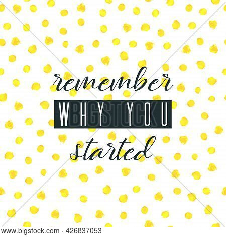 Remember Why You Started. Lettering On Hand Paint Yellow Golden Foil Polka Dot Watercolor Seamless P