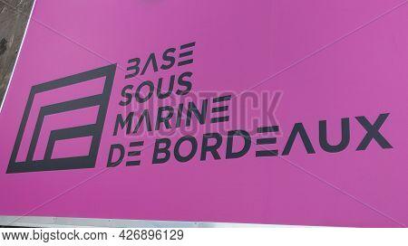 Bordeaux , Aquitaine France - 07 07 2021 : Base Sous Marine In Bordeaux City France Text And Brand L