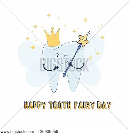 Happy Tooth Fairy Day Greeting Card With Cute Smiling Tooth With Wings, Crown And Magic Wand In Hand