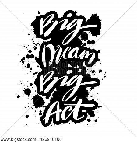 Big Dream Big Act. Hand Drawn Motivational Quotation Lettering Background
