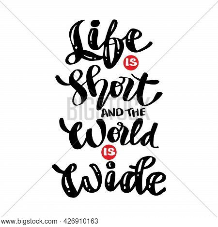 Life Is Short And The World Is Wide. Hand Drawn Travel Lettering Background. Motivational Quote.
