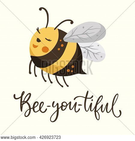 Cute Cartoon Beautiful Bee Illustration Design With Lettering Funny Quote. Insect Love Animal Bumble