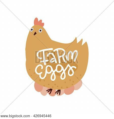 Farm Eggs Lettering Print Template. Farm Hen Character With Hand Drawn Text. Healthy Nutrition Conce