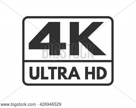 4k Ultra. Hd Label Icon On White Background. Black And White Uhd Symbol. High Definition Mark. 2160p