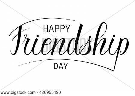 Happy Friendship Day Lettering. Vector Greeting Card With Modern Calligrapy Phrase For Friendship Da