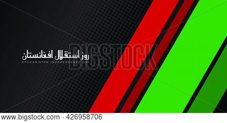 Black Red And Green Background Design For Afghanistan Independence Day. Arabic Text Mean Is Afghanis
