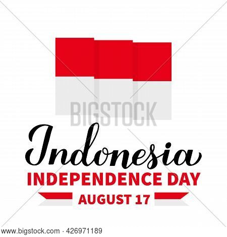 Happy Indonesia Independence Day Calligraphy Lettering With Flag. National Holiday Celebrated On Aug