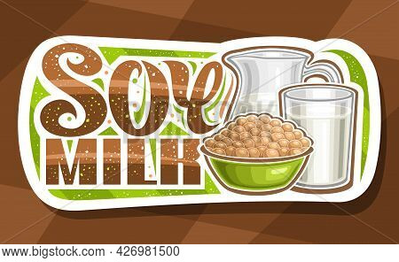 Vector Logo For Soy Milk, White Decorative Signage With Illustration Of Heap Of Soy Beans In Green P