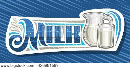 Vector Banner For Milk Drink, White Decorative Signage With Illustration Of Flying Liquid Drops, Ful