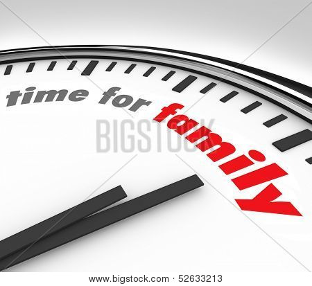 Time for Family words on a round clock background to illustrate the importance of spending quality moments like weekends and holidays with parents, children and other relatives