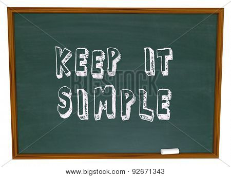 Keep it Simple words written or drawn on a chalkboard to illustrate the need to aim for simplicity to create an easy to understand message