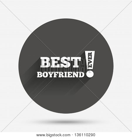 Best boyfriend ever sign icon. Award symbol. Exclamation mark. Circle flat button with shadow. Vector