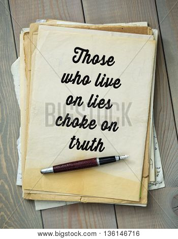 Traditional English proverb.  Those who live on lies choke on truth
