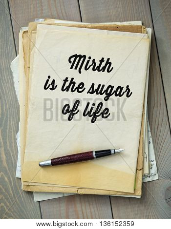 Traditional English proverb.  Mirth is the sugar of life