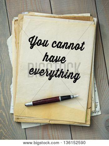 Traditional English proverb.  You cannot have everything