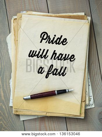 Traditional English proverb.  Pride will have a fall