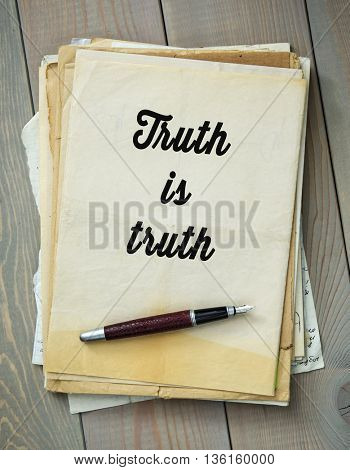 Traditional English proverb. Truth is truth