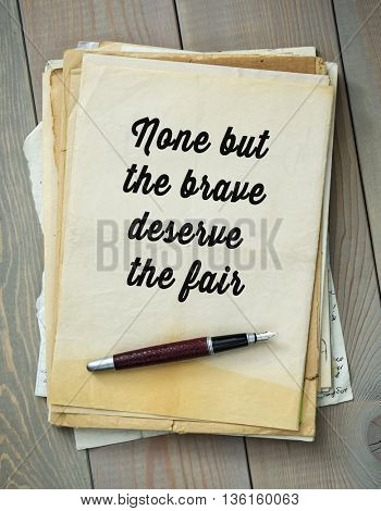 Traditional English proverb. None but the brave deserve the fair