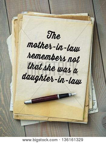 Traditional English proverb.  The mother-in-law remembers not that she was a daughter-in-law