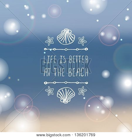 Hand-sketched summer element with shell and starfish on blurred background. Text - Life is better at the beach