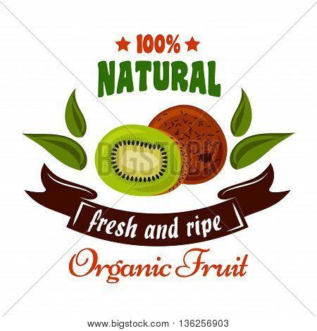 Organic fruits retro symbol of tropical fresh kiwi fruit with juicy slice, green leaves and brown ribbon banner below. Natural organic fruits badge, greengrocery and farm market design