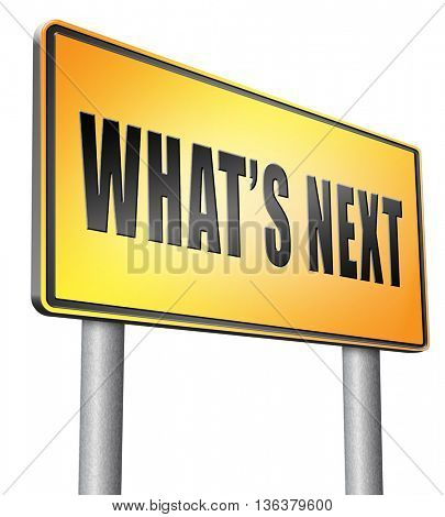 what is next step or move what's now. Following moves or plans, planning your goals, plan ahead for the future, road sign, billboard.