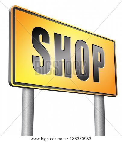 Shop now sign go to the online webshop road sign, internet web shopping billboard