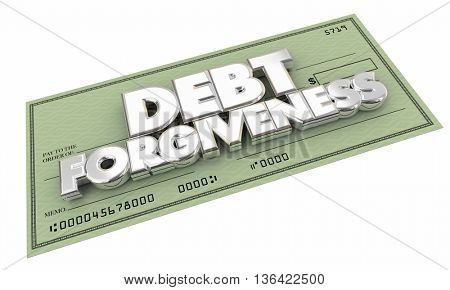 Debt Forgiveness Check Money Owed Words 3d Illustration